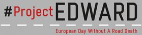 Napis: #ProjectEDWARD, European Day Without A Road Death