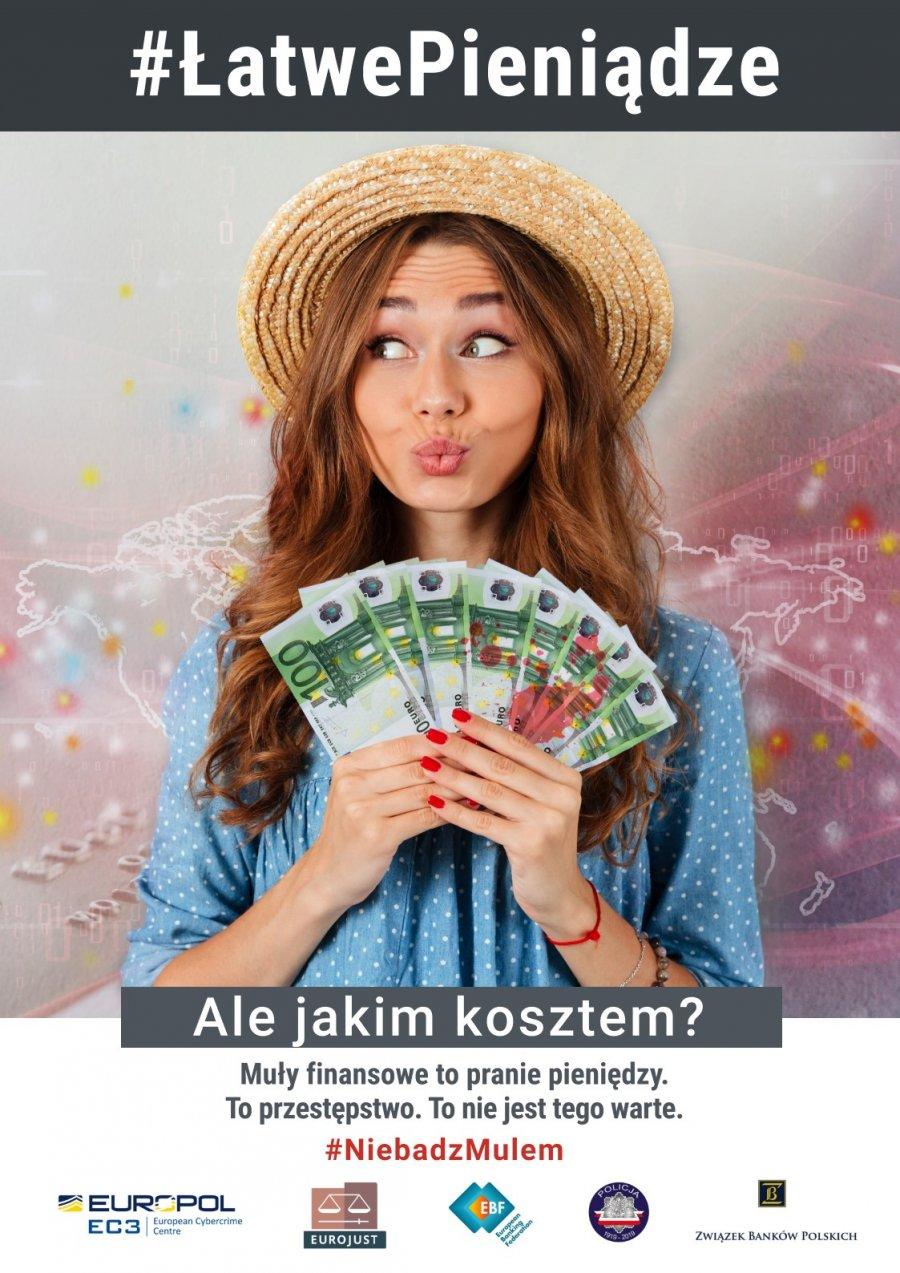 Infografika na której znajduje się kobieta w kapeluszu z plikiem banknotów w dłoniach. U góry napis: #ŁatwePieniądze, na dole napis: Ale jakim kosztem? Muły finansowe to pranie pieniędzy. To przestępstwo. To nie jest tego warte. #NiebadzMulem i pod spodem loga Europolu, Eurojust, EBF, Policji i Związku banków Polskich