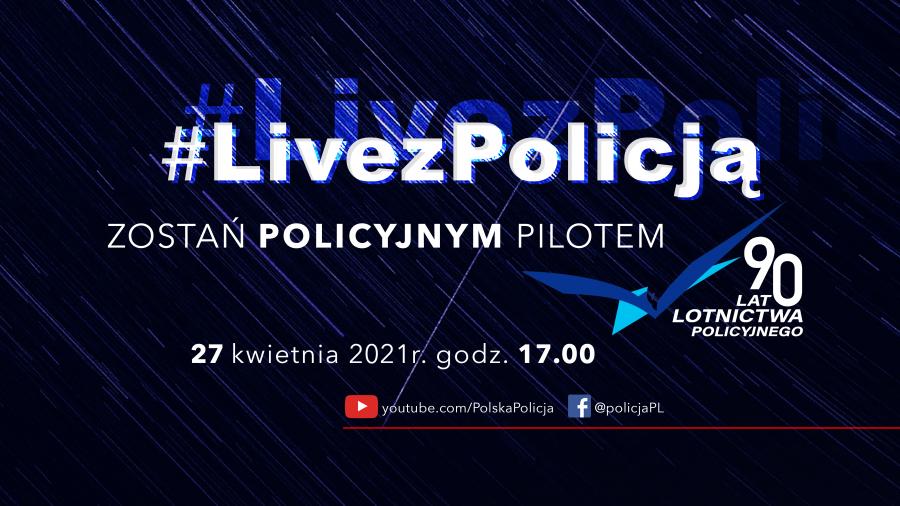 Grafika informująca o mającym się odbyć 27 kwietnia o godz. 17.00  #LivezPolicją - zostań policyjnym pilotem z okazji 90-lecia lotnictwa policyjnego