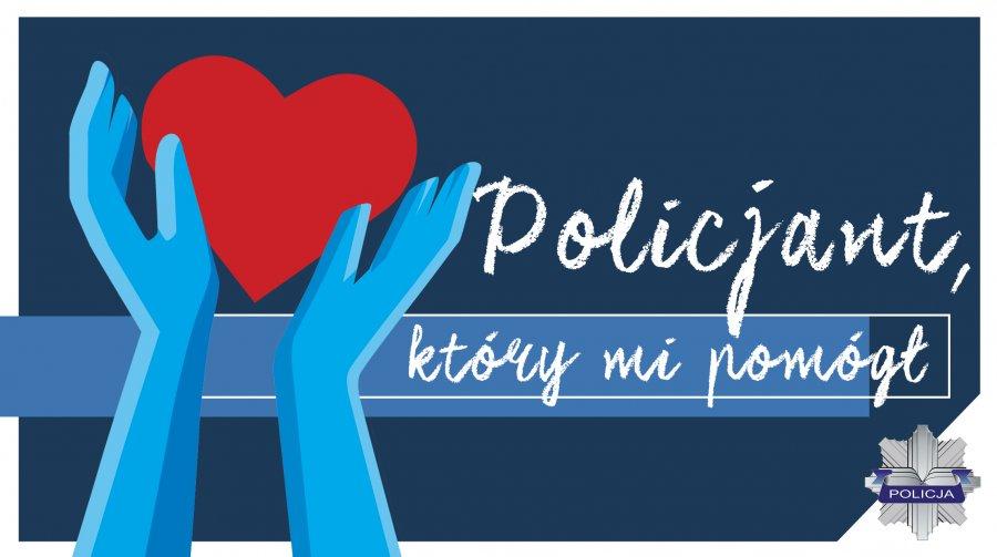 plakat promujący konkurs. Po lewej stronie ręce wyciągnięte w górę do serca. Po lewej stronie napis Policjant, który mi pomógł. W prawym dolnym rogu gwiazda policyjna.